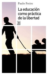 La educación como práctica de la libertad - Siglo XXI Editores