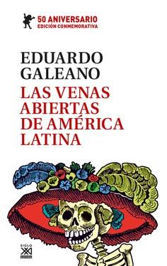 Las venas abiertas de América Latina. Edición conmemorativa del 50 Aniversario - Siglo XXI Editores